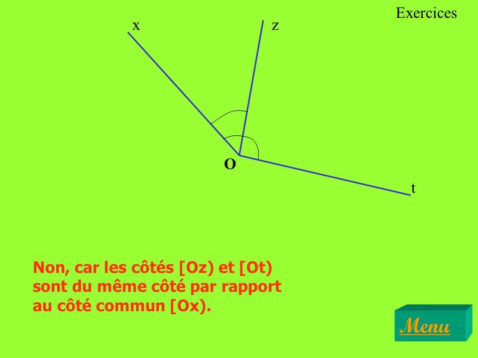 Exercices x. z. O. t. Non, car les côtés [Oz) et [Ot) sont du même côté par rapport au côté commun [Ox).